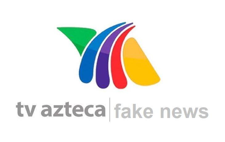 Señalan a TV Azteca de difundir fake news.